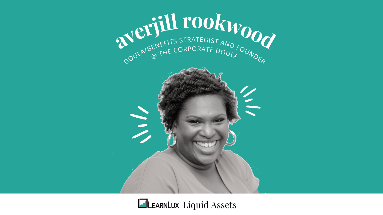 Averjill Rookwood benefits strategist and doula liquid assets interview with LearnLux