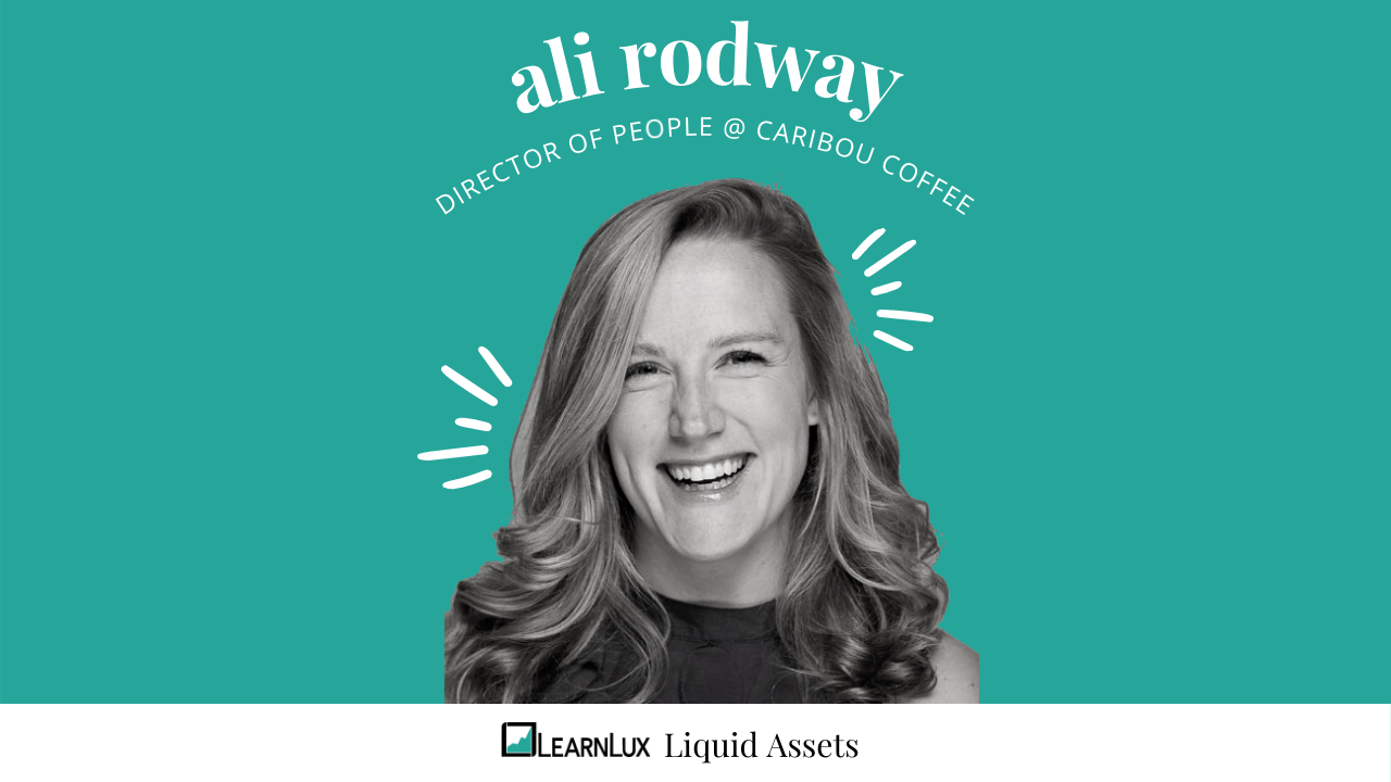 Ali Rodway, Director of People at Caribou Coffee talks to LearnLux for the Liquid Assets interview series