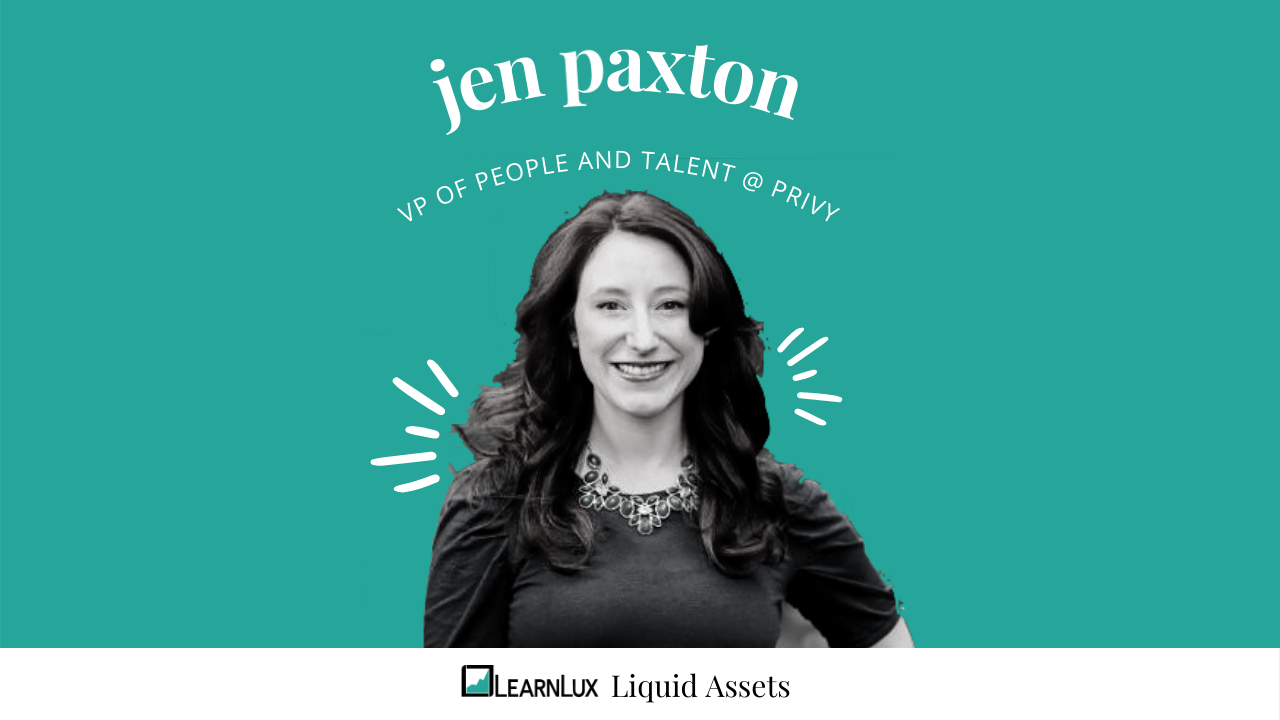 Jen Paxton, VP of people and talent at Privy joins LearnLux for the liquid assets interview series.